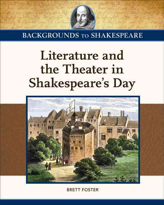 Literature and the Theater in Shakespeare's Day By Foster, Brett